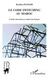 Karima Ziamari - Le code switching au Maroc - L'arabe marocain au contact du français.