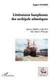 Eugène Tavares - Littératures lusophones des archipels atlantiques - Açores, Madère, Cap-Vert, São Tomé e Principe.