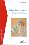 Xavier Bolot - La lumière neutre - Une nouvelle approche du dessin et de la peinture apportée par les sciences du XXIe siècle.