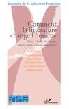 Leili Anvar et France Bhattacharya - Comment la littérature change l'homme - Rûmi, Dante, Montaigne, Tagore, Hesse, Camus, Soljenitsyne.