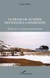Anika Falkert - Les francais acadien des iles-de-la-madeleine - etude de la variation phonetique.