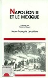Jean-François Lecaillon - Napoléon III et le Mexique - Les illusions d'un grand dessein.