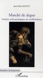 Jean-Paul Sauzet - Marché de dupes - Analyse anthropologique du néolibéralisme.