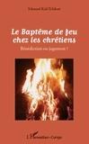 Edouard Kali-Tchikati - Le baptême de feu chez les chrétiens - Bénédiction ou jugement ?.