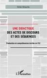 Victor Allouche - Une didactique des actes de discours et des séquences - Production et compréhension écrites en FLE.