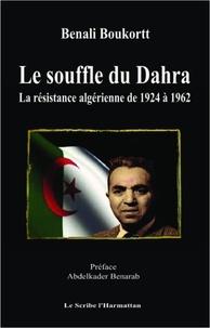 Benali Boukortt - Le souffle du Dahra - La résistance algérienne de 1924 à 1962.