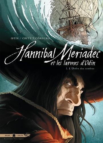 Hannibal Mériadec et les larmes d'Odin. 1, L'Ordre des Cendres / Jean-Luc Istin, Stéphane Créty | Istin, Jean-Luc (1970-....). Auteur