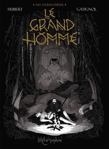 Les Ogres-Dieux. Tome 03, Le Grand Homme / Hubert, Bertrand Gatignol | Hubert (1971-....). Auteur