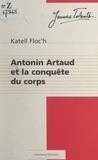 Katell Floc'h et Jacques Marseille - La conquête du corps - Dans les derniers écrits d'Antonin Artaud.