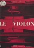 Emile Leipp - Le violon - Histoire, esthétique, facture et acoustique.