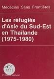 Claude Malhuret et Francis Charhon - Les réfugiés d'Asie du Sud-Est en Thaïlande (1975-1980).