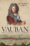Dominique Le Brun - Vauban - L'inventeur de la France moderne.