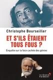 Christophe Bourseiller - Et s'ils étaient tous fous ? - Enquête sur la face cachée des génies.
