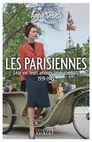 Les Parisiennes : leur vie, leurs amours, leurs combats, 1939-1949 / Anne Sebba | Sebba, Anne (1951-....)