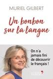 Muriel Gilbert - Un bonbon sur la langue - On n'a jamais fini de découvrir le français !.