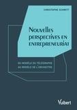 Christophe Schmitt - Nouvelles perspectives en entrepreneuriat - Du modèle du télégraphe au modèle de l'orchestre.
