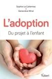 Geneviève Miral et Sophie Le Callennec - L'adoption - Du projet à l'enfant.