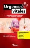 Patrick Plaisance et Patrick Barriot - Urgences vitales - La prise de décision adaptée aux exigences du terrain.