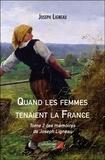 Joseph Ligneau - Quand les femmes tenaient la France Tome 2 : .