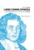 Denis Collin - Libre comme Spinoza - Une introduction à la lecture de l'Ethique.