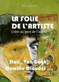 Thierry Delcourt - La folie de l'artiste.