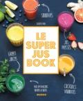 Sidonie Pain et Tiphaine Birotheau - Le Super Jus Book - Smoothies, green juices, cocktails vitaminés, jus pressés. Plus de 50 recettes sucrées & salées.