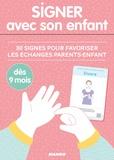Anaïs Galon et Christine Nougarolles - Signer avec son enfant - 30 signes pour favoriser les échanges parents-enfant, dès 6 mois.