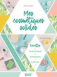 Emilie Hébert - Mes cosmétiques solides - Recettes économiques, écologiques, 0 déchet.