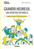 Marion McGuinness et Marion Barraud - Grandir heureux, une aventure en famille - Le guide pratique d'éducation positive.