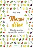 Amélie Roman - Menus détox - 100 recettes savoureuses pour vous libérer des toxines !.