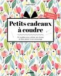 Laure Guyet - Petits cadeaux à coudre - 10 momdèles pour utiliser ses chutes et faire plaisir à son entourage.