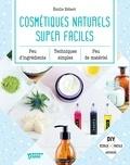 Emilie Hébert et Nathalie Carnet - Cosmétiques naturels super faciles - Peu d'ingrédients, peu de matériel, techniques simples.