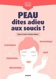 Emilie Hébert et Sylvie Poulet - Peau, dites adieu aux soucis !.
