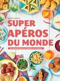 Camille Sourbier - Super apéros du monde - Ds recettes hautes en couleurs et en saveurs.