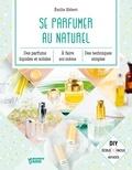 Emilie Hébert - Se parfumer au naturel - Des parfums liquides et solides à faire soi-même, des techniques simples..