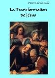 Pierre de La Salle - La transformation de Jésus - Une évolution volontaire et contestée.