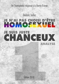Frédéric Bellec - Je n'ai pas choisi d'être homosexuel, je suis juste chanceux - Partie 1 : Analyse, De l'homophobie religieuse à la liberté d'aimer.