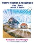 Magali Koessler et Jacques Largeaud - Harmonisation énergétique des lieux - Habitat et haut-lieux sacrés.