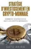 Akira Sato - Stratégie d'investissement en crypto-monnaie - Comment devenir riche avec les crypto-monnaies.
