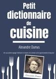 Alexandre Dumas - Petit Dictionnaire de Cuisine - Voyage à travers les trésors de la gastronomie française.