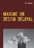 Eric Touzalin - Maxime un destin déloyal.