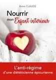 Anne Claude - Nourrir mon enfant interieur - L'anti régime d'une diététicienne épicurienne.