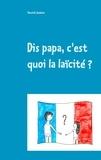 Yannick Jambon - Dis papa, c'est quoi la laïcité ? - Petites réflexions à l'attention des enfants, des parents et des enseignants.