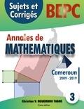 Christian Valéry Nguembou Tagne - Annales de Mathématiques, BEPC, Cameroun, 2009-2019 - Sujets et Corrigés.