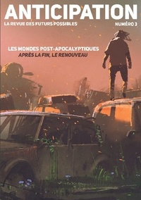 Marcus Dupont-Besnard et Jeanne L'Hévéder - Anticipation N° 3 : Les mondes post-apocalyptiques : après la fin, le renouveau.