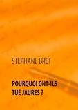 Stéphane Bret - Pourquoi ont-ils tué Jaurès ?.