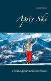 Michel Roche - Après Ski - 21 belles pistes de reconversion.