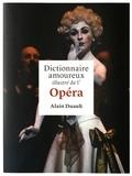 Alain Duault - Dictionnaire amoureux illustré de l'opéra.