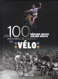 Gérard Holtz et Julien Holtz - Les 100 histoires de légende du vélo.