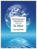 Yann Queffélec - Dictionnaire amoureux illustré de la mer.